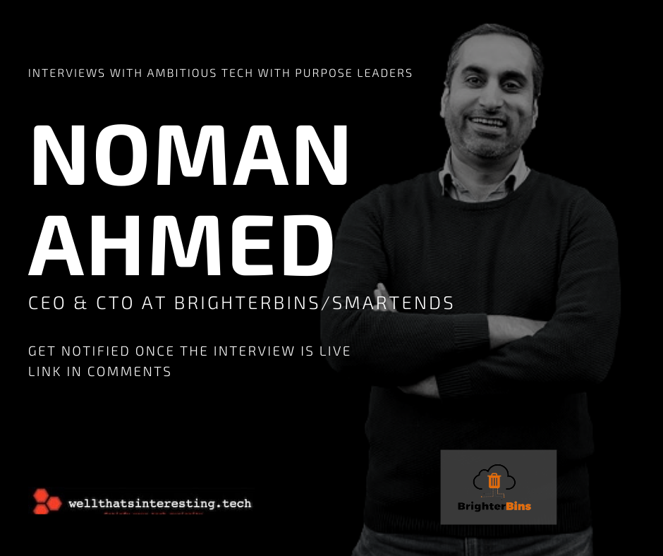 tech with purpose leader interviews noman ahmed smartness brighter bins