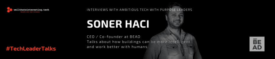 Co-founder and CEO at BEAD - Soner Haci Intelligent Buildings Wellbeing human focused tech