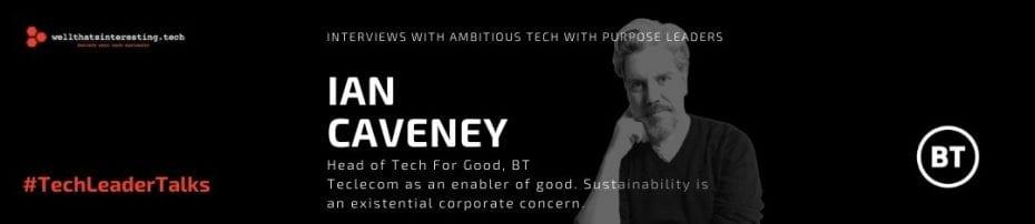 BT Tech4Good Ian Caveney Telecom as an Enabler for good TechForGood