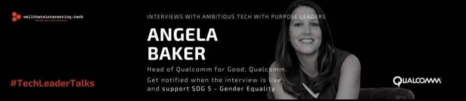 exclusive interview with qualcomm for good leader angela baker - tech for good tech with purpose and sustainability